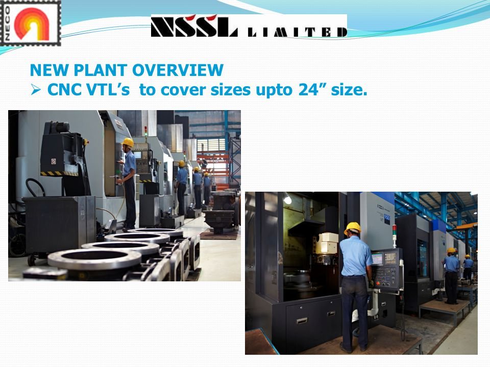 NEW PLANT OVERVIEW  CNC VTL's to cover sizes upto 24 size.