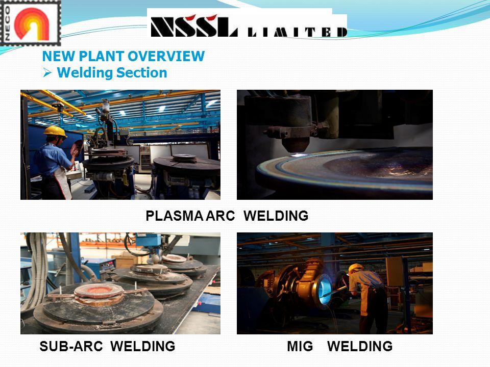 SUB-ARC WELDING NEW PLANT OVERVIEW  Welding Section PLASMA ARC WELDING MIG WELDING