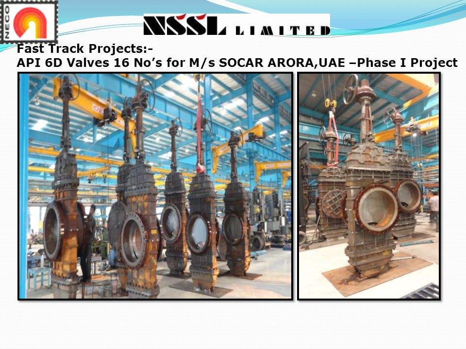 Fast Track Projects:- API 6D Valves 16 No's for M/s SOCAR ARORA,UAE –Phase I Project.
