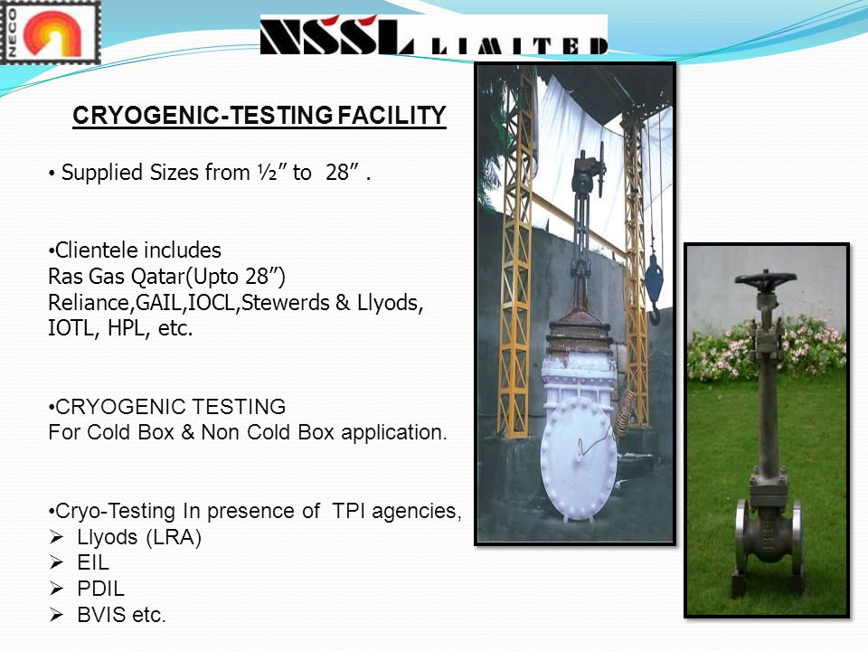 CRYOGENIC-TESTING FACILITY Supplied Sizes from ½ to 28 .