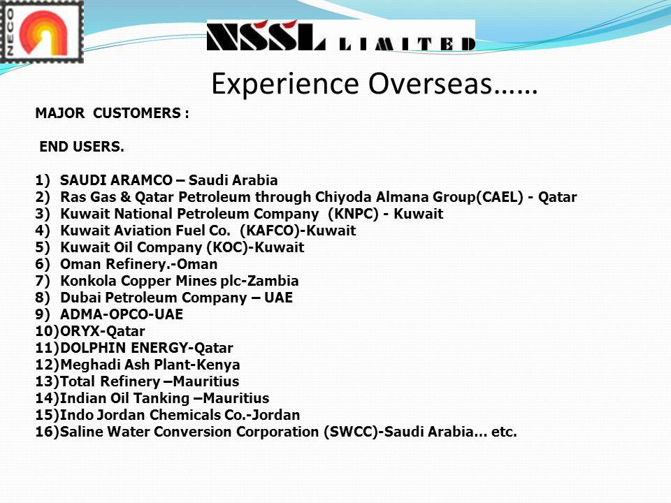 Experience Overseas…… MAJOR CUSTOMERS : END USERS.