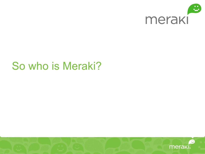 So who is Meraki