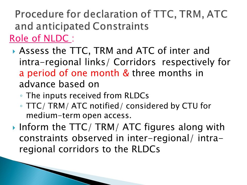 Role of NLDC :  Assess the TTC, TRM and ATC of inter and intra-regional links/ Corridors respectively for a period of one month & three months in adv