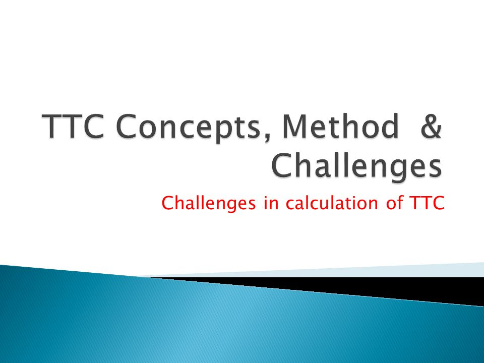 Challenges in calculation of TTC