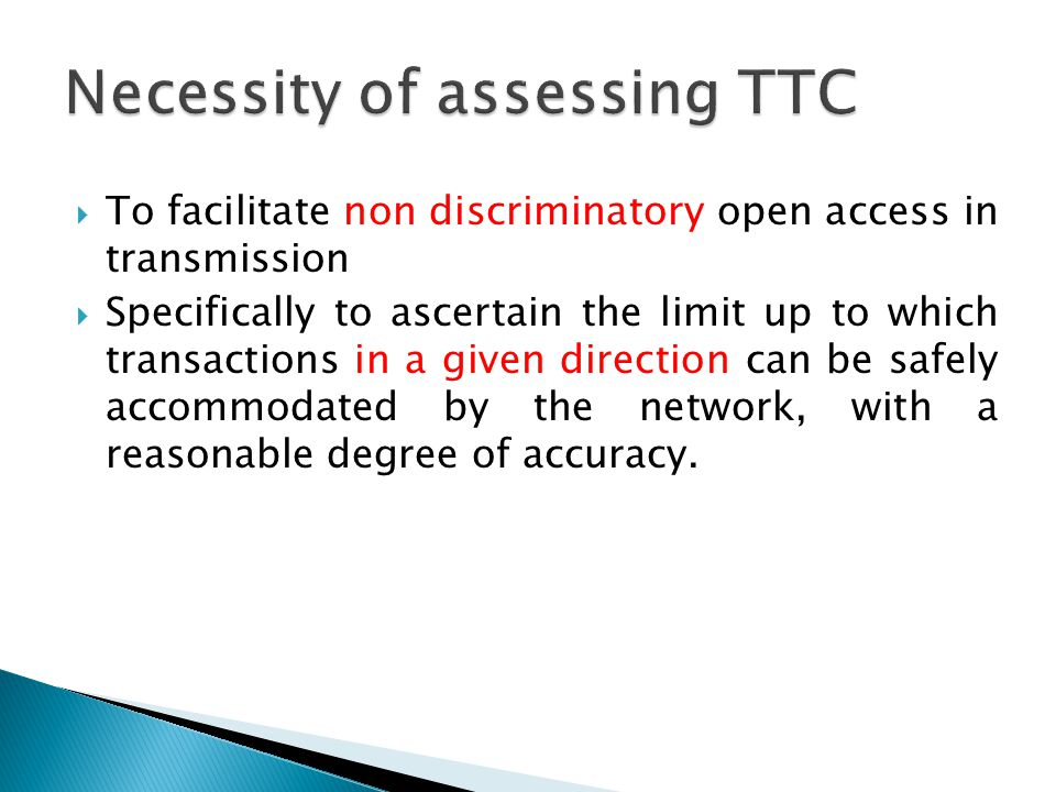  To facilitate non discriminatory open access in transmission  Specifically to ascertain the limit up to which transactions in a given direction can be safely accommodated by the network, with a reasonable degree of accuracy.
