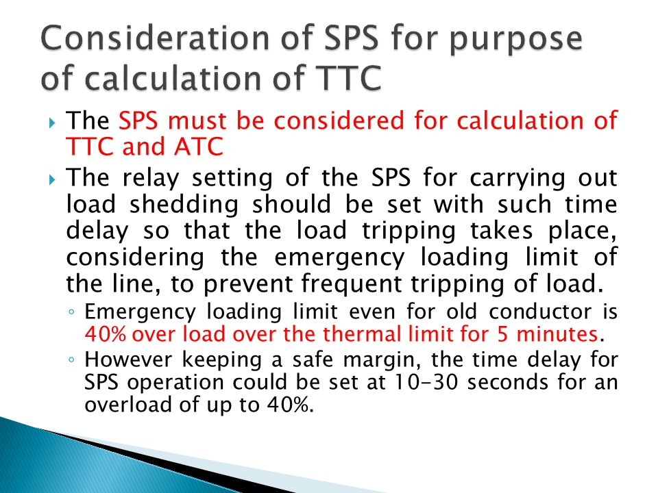  The SPS must be considered for calculation of TTC and ATC  The relay setting of the SPS for carrying out load shedding should be set with such time