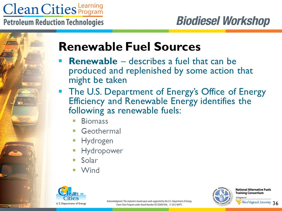 36  Renewable – describes a fuel that can be produced and replenished by some action that might be taken  The U.S.