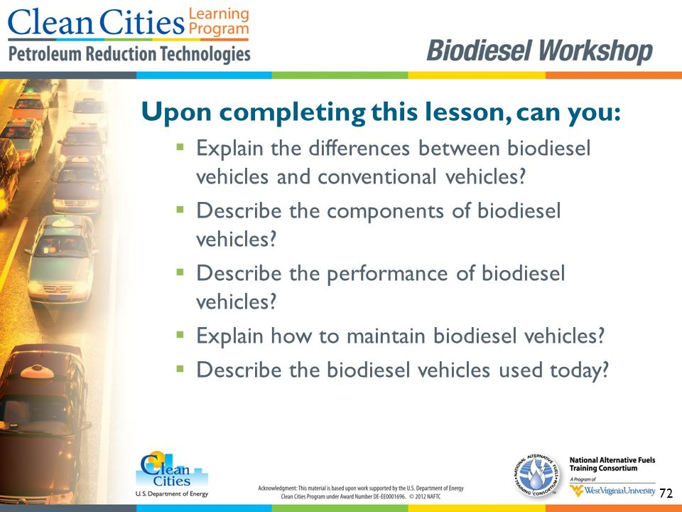 72 Upon completing this lesson, can you:  Explain the differences between biodiesel vehicles and conventional vehicles.