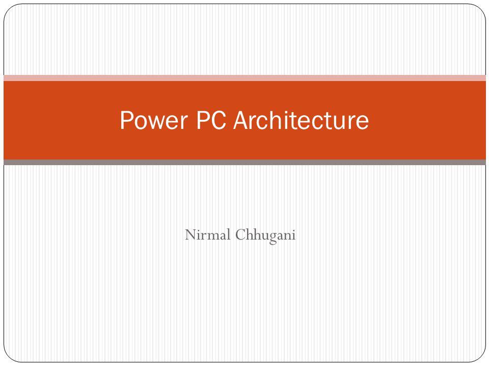 Nirmal Chhugani Power PC Architecture