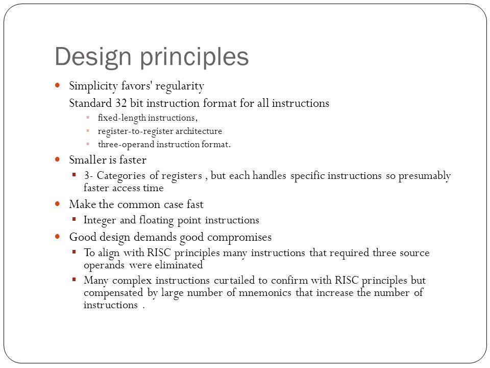 Design principles Simplicity favors' regularity Standard 32 bit instruction format for all instructions  fixed-length instructions,  register-to-reg