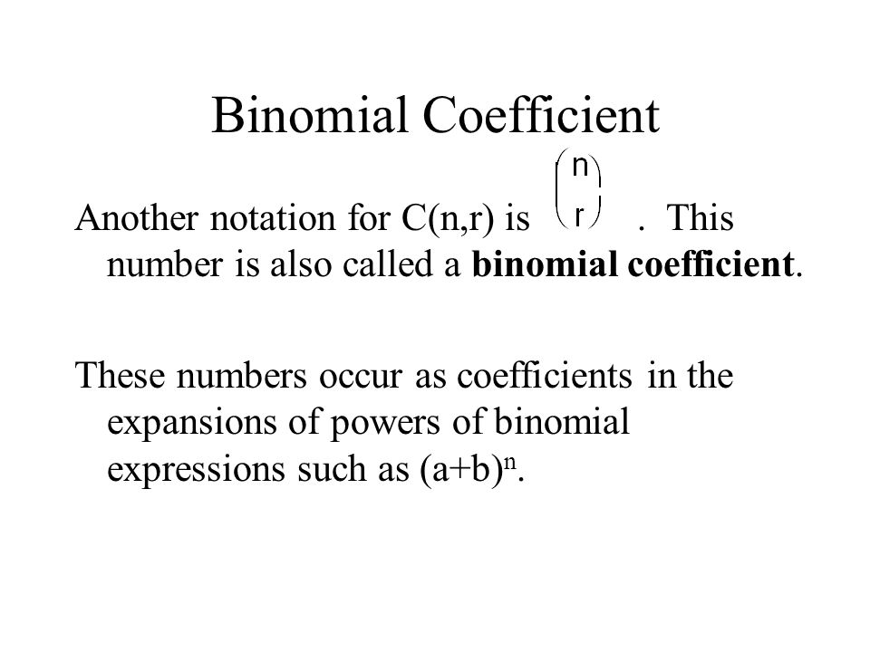 Binomial Coefficient Another notation for C(n,r) is. This number is also called a binomial coefficient. These numbers occur as coefficients in the exp