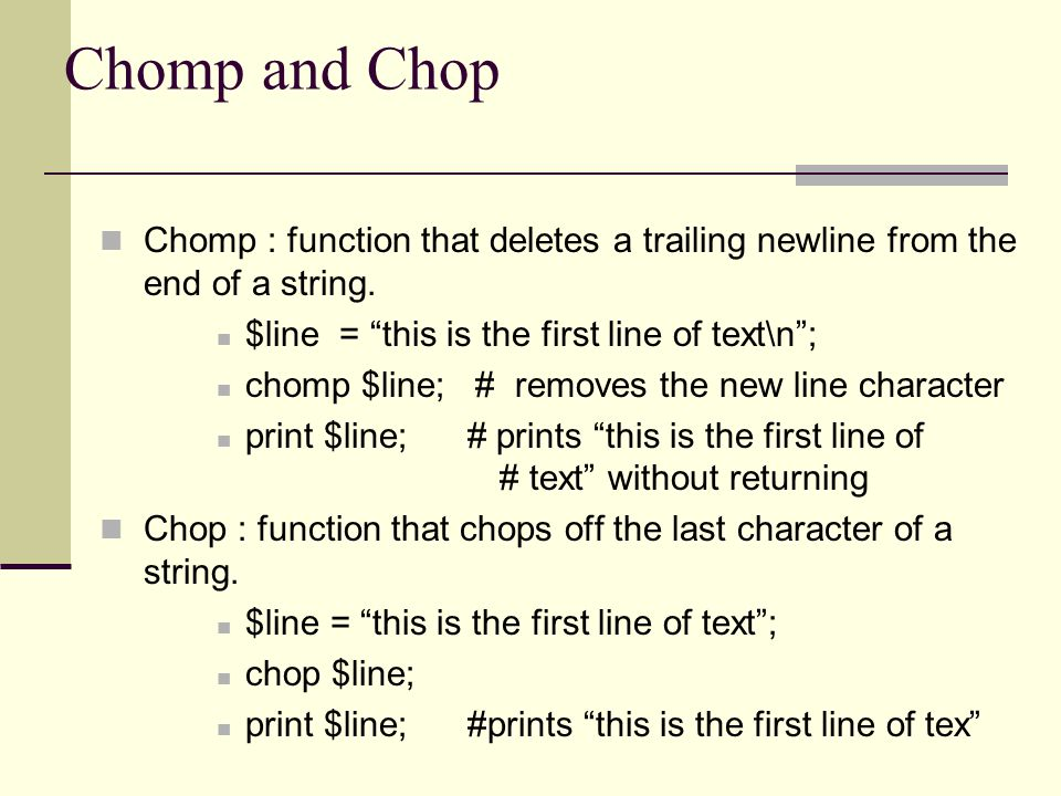 Chomp and Chop Chomp : function that deletes a trailing newline from the end of a string.