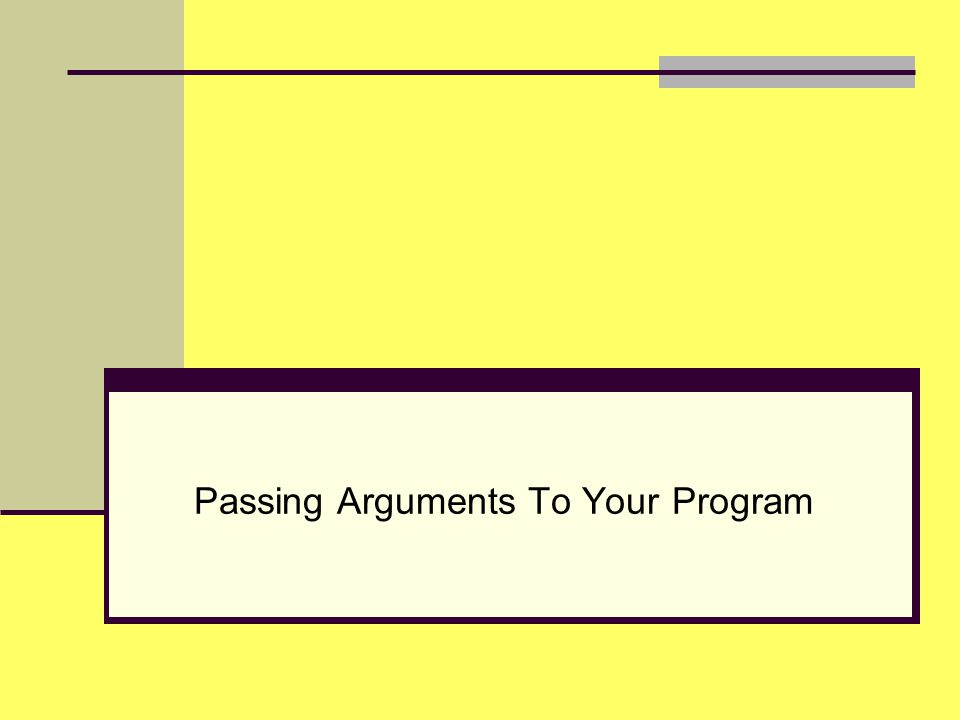 Passing Arguments To Your Program