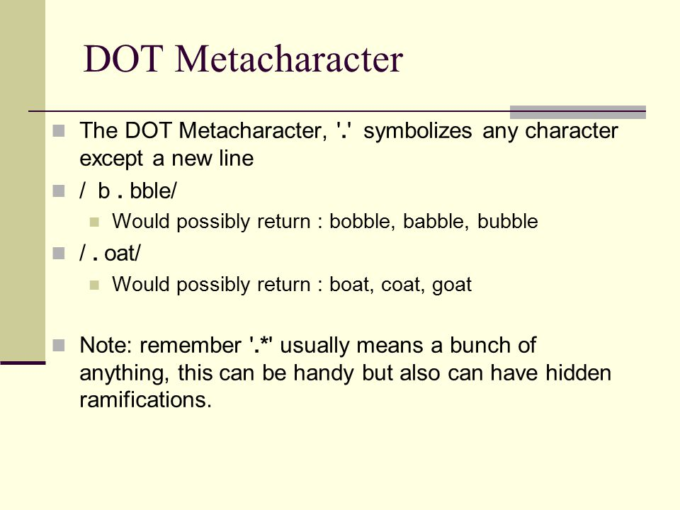 DOT Metacharacter The DOT Metacharacter, . symbolizes any character except a new line / b.