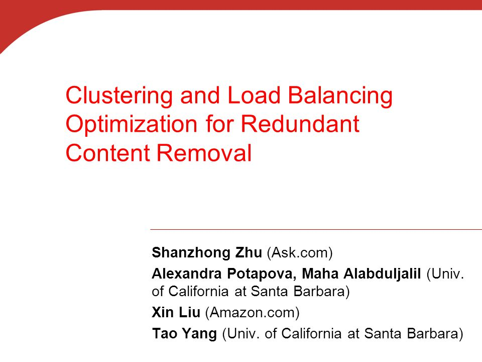 Clustering and Load Balancing Optimization for Redundant Content Removal Shanzhong Zhu (Ask.com) Alexandra Potapova, Maha Alabduljalil (Univ.