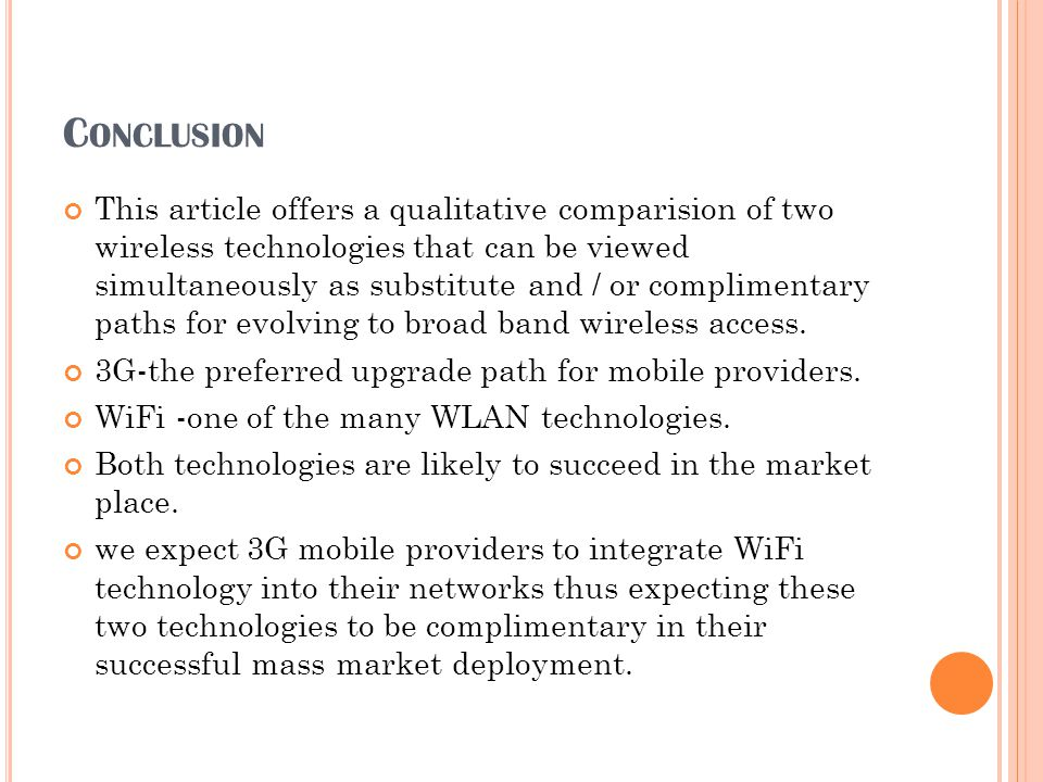 C ONCLUSION This article offers a qualitative comparision of two wireless technologies that can be viewed simultaneously as substitute and / or compli
