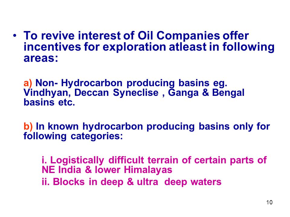 To revive interest of Oil Companies offer incentives for exploration atleast in following areas: a) Non- Hydrocarbon producing basins eg. Vindhyan, De