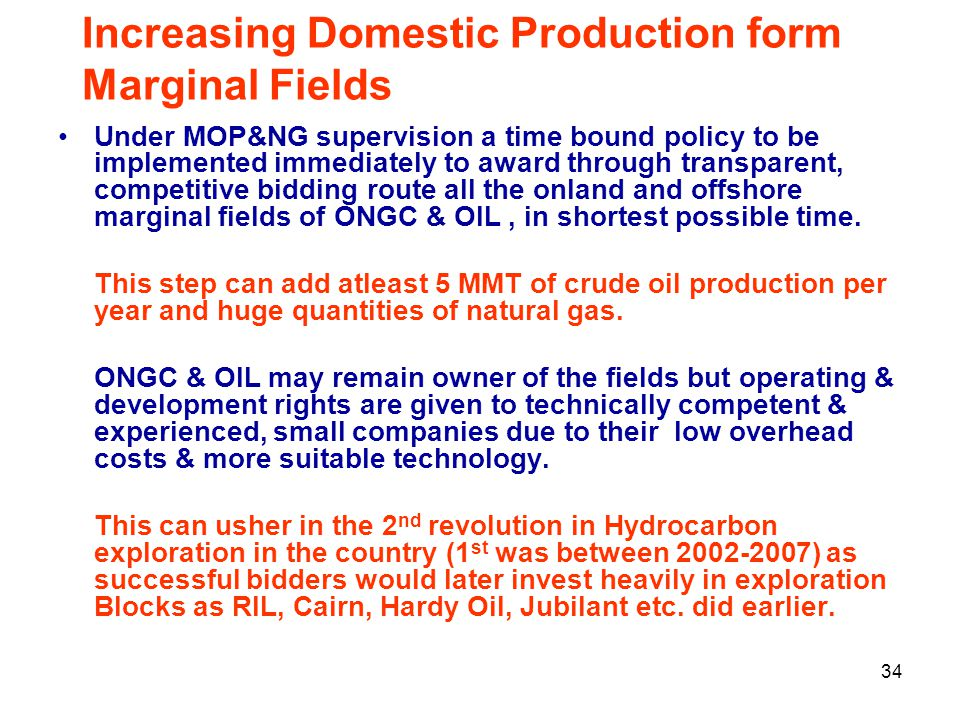Increasing Domestic Production form Marginal Fields Under MOP&NG supervision a time bound policy to be implemented immediately to award through transp
