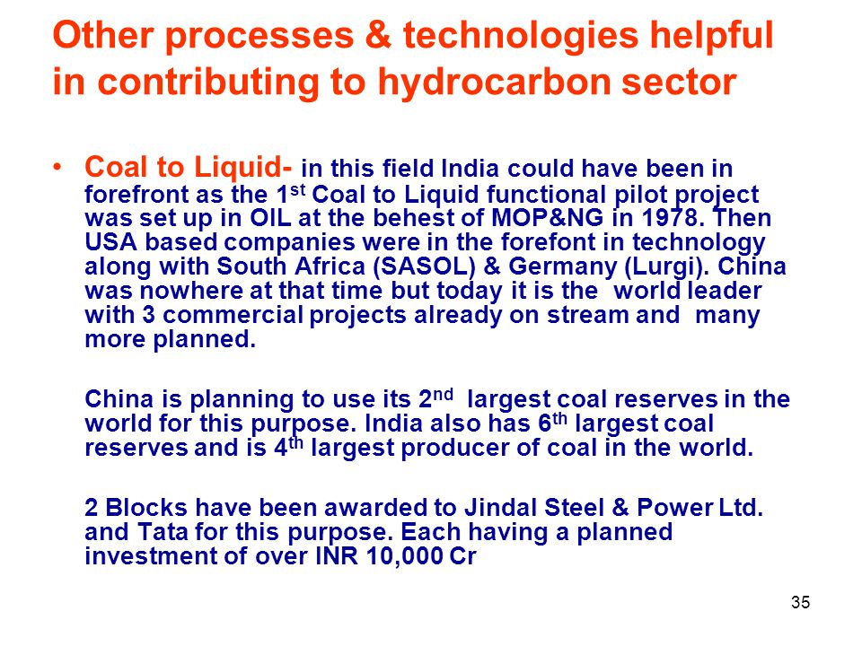 Other processes & technologies helpful in contributing to hydrocarbon sector Coal to Liquid- in this field India could have been in forefront as the 1