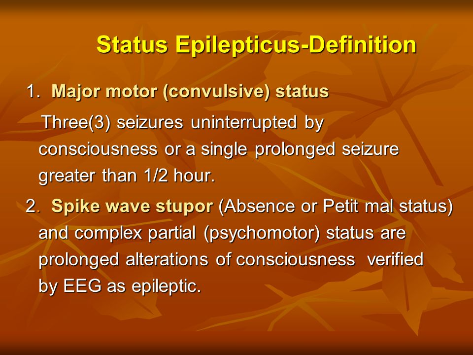 Status Epilepticus-Definition 1.Major motor (convulsive) status 1.