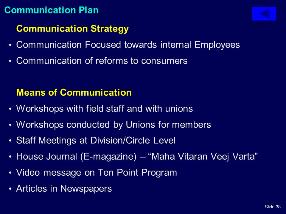 Slide 38 Communication Plan Communication Strategy Communication Focused towards internal Employees Communication of reforms to consumers Means of Com
