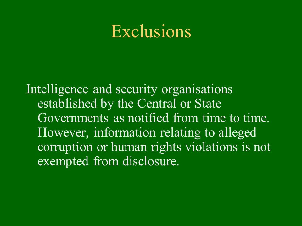 Exclusions Intelligence and security organisations established by the Central or State Governments as notified from time to time.