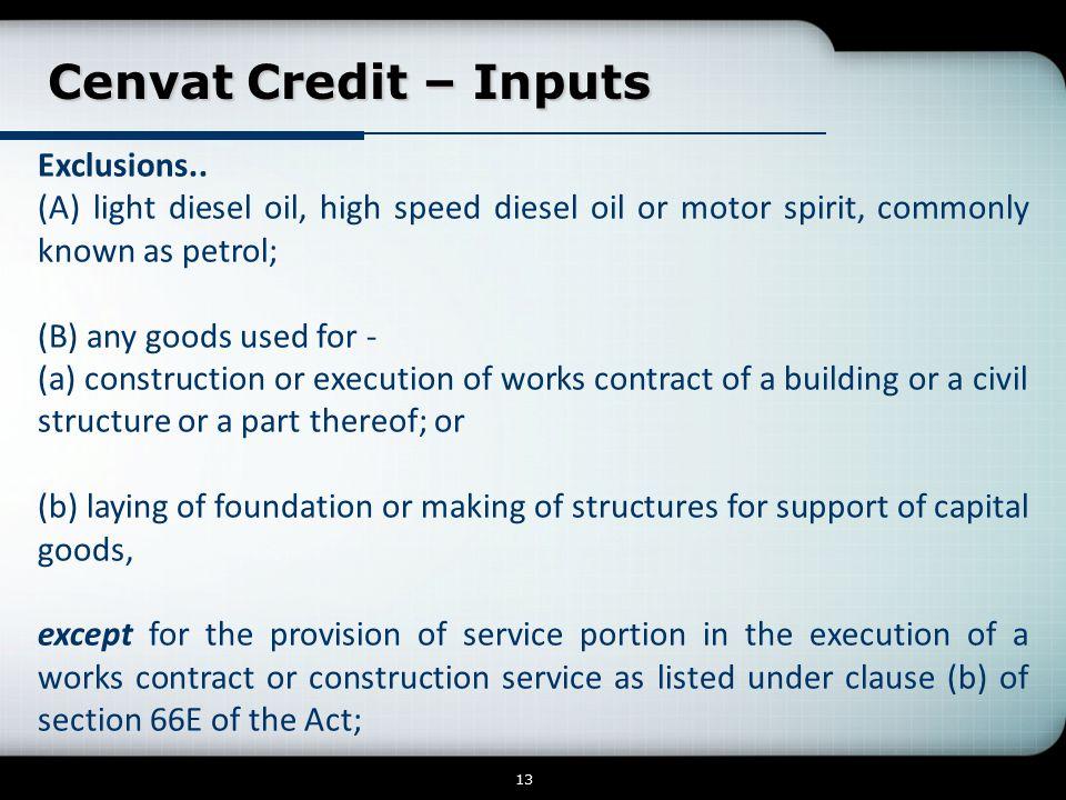 Cenvat Credit – Inputs Cenvat Credit – Inputs 13 Exclusions.. (A) light diesel oil, high speed diesel oil or motor spirit, commonly known as petrol; (