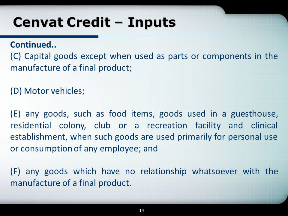 Cenvat Credit – Inputs Cenvat Credit – Inputs 14 Continued..