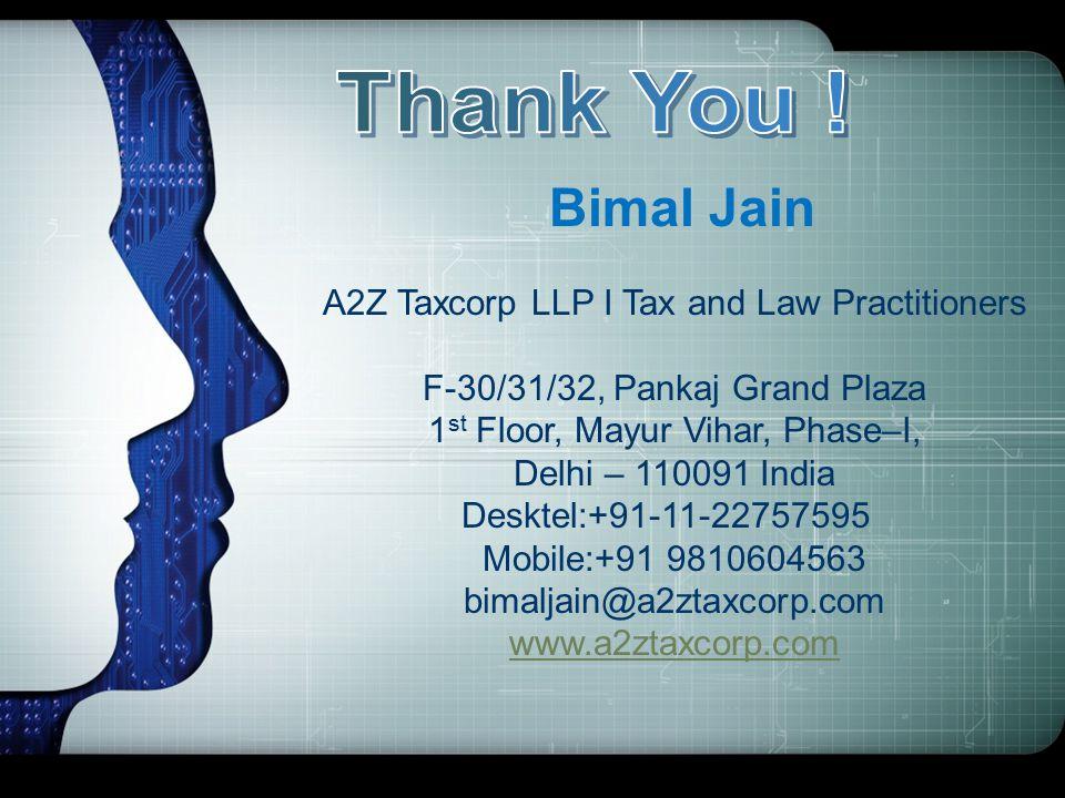 Bimal Jain A2Z Taxcorp LLP I Tax and Law Practitioners F-30/31/32, Pankaj Grand Plaza 1 st Floor, Mayur Vihar, Phase–I, Delhi – 110091 India Desktel:+