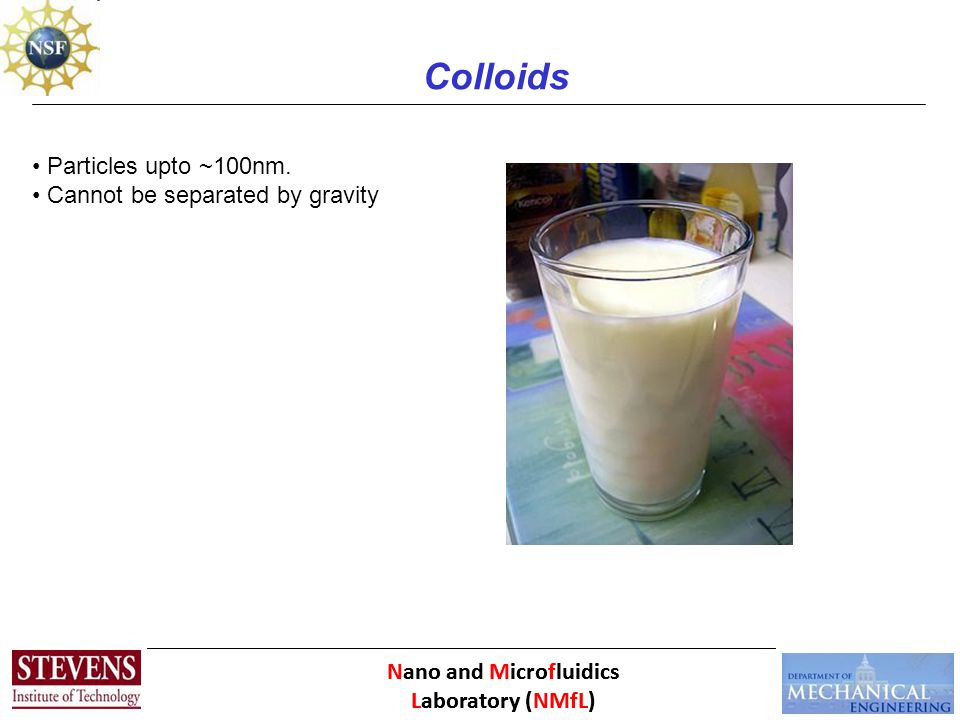 Colloids Particles upto ~100nm. Cannot be separated by gravity