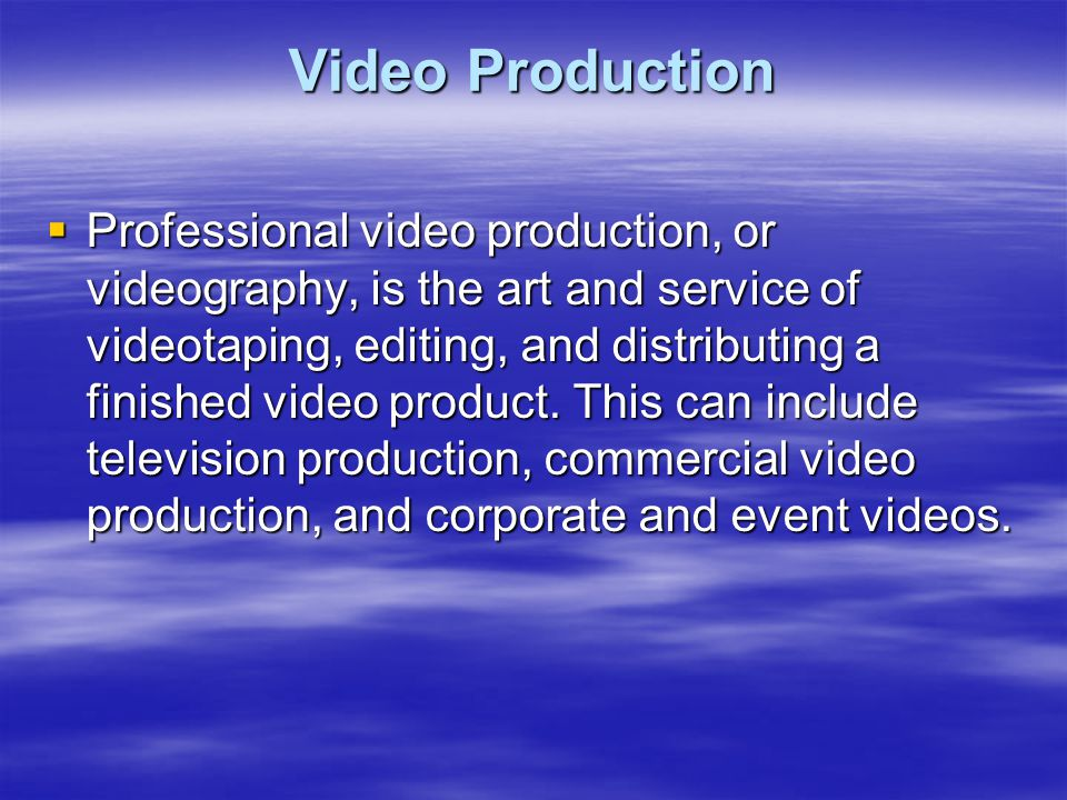 Video Production  Professional video production, or videography, is the art and service of videotaping, editing, and distributing a finished video product.