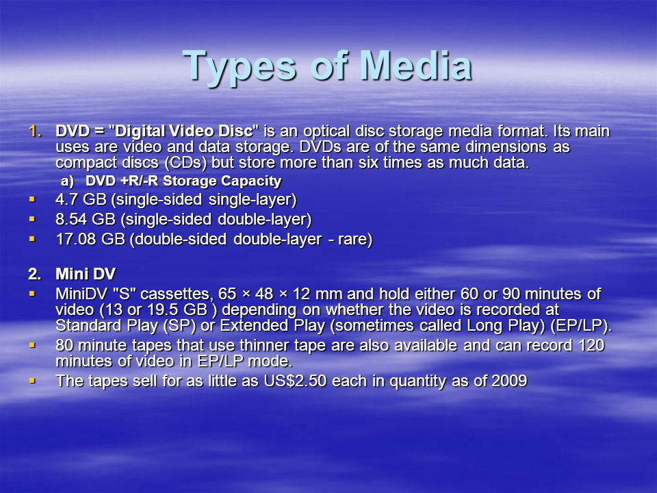 Types of Media 1.DVD = Digital Video Disc is an optical disc storage media format.