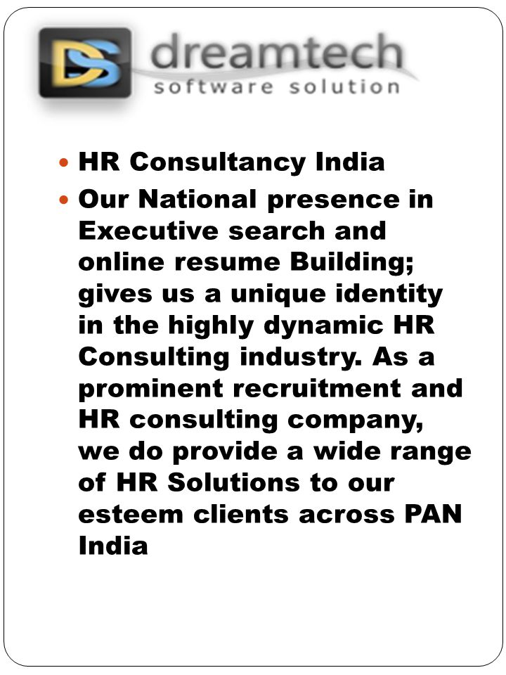 HR Consultancy India Our National presence in Executive search and online resume Building; gives us a unique identity in the highly dynamic HR Consulting industry.