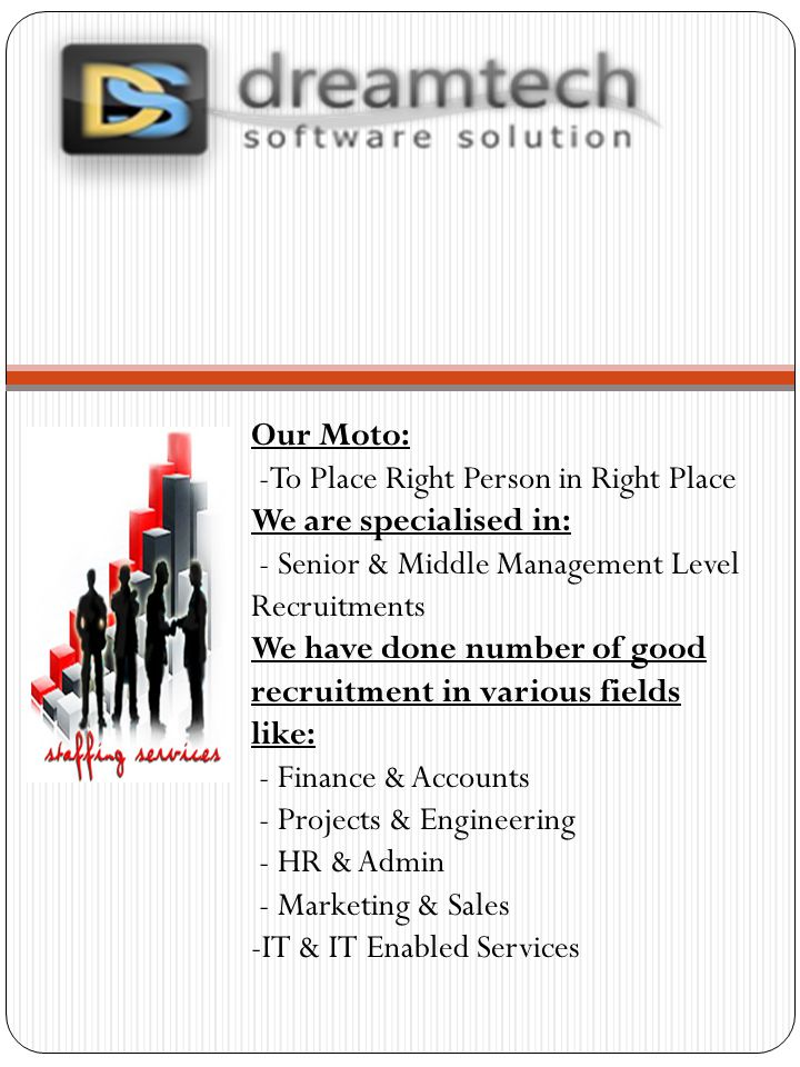 gggg Our Moto: -To Place Right Person in Right Place We are specialised in: - Senior & Middle Management Level Recruitments We have done number of good recruitment in various fields like: - Finance & Accounts - Projects & Engineering - HR & Admin - Marketing & Sales -IT & IT Enabled Services