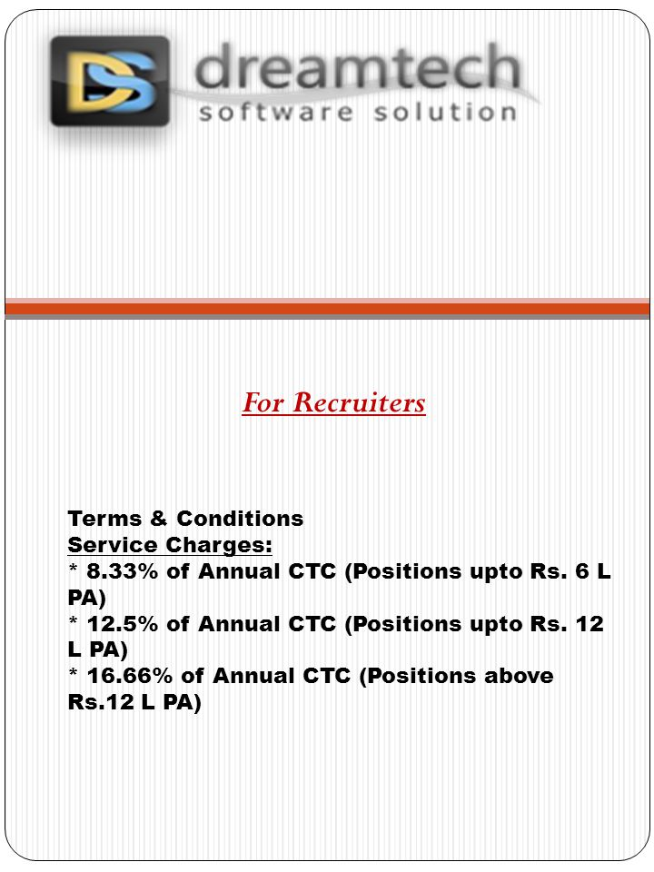 Terms & Conditions Service Charges: * 8.33% of Annual CTC (Positions upto Rs.