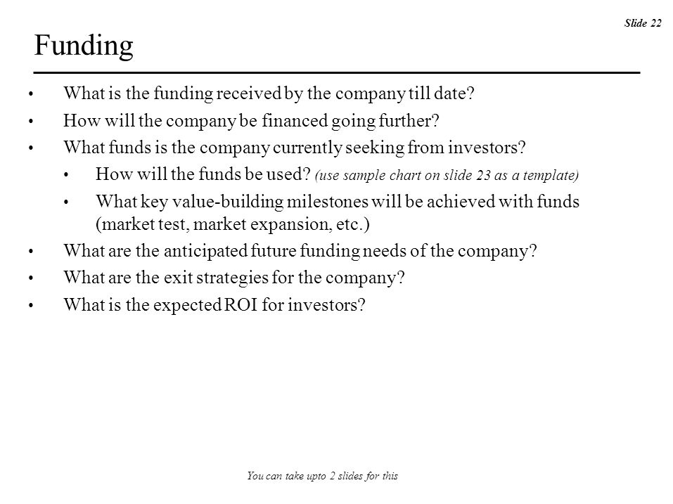 Funding What is the funding received by the company till date? How will the company be financed going further? What funds is the company currently see