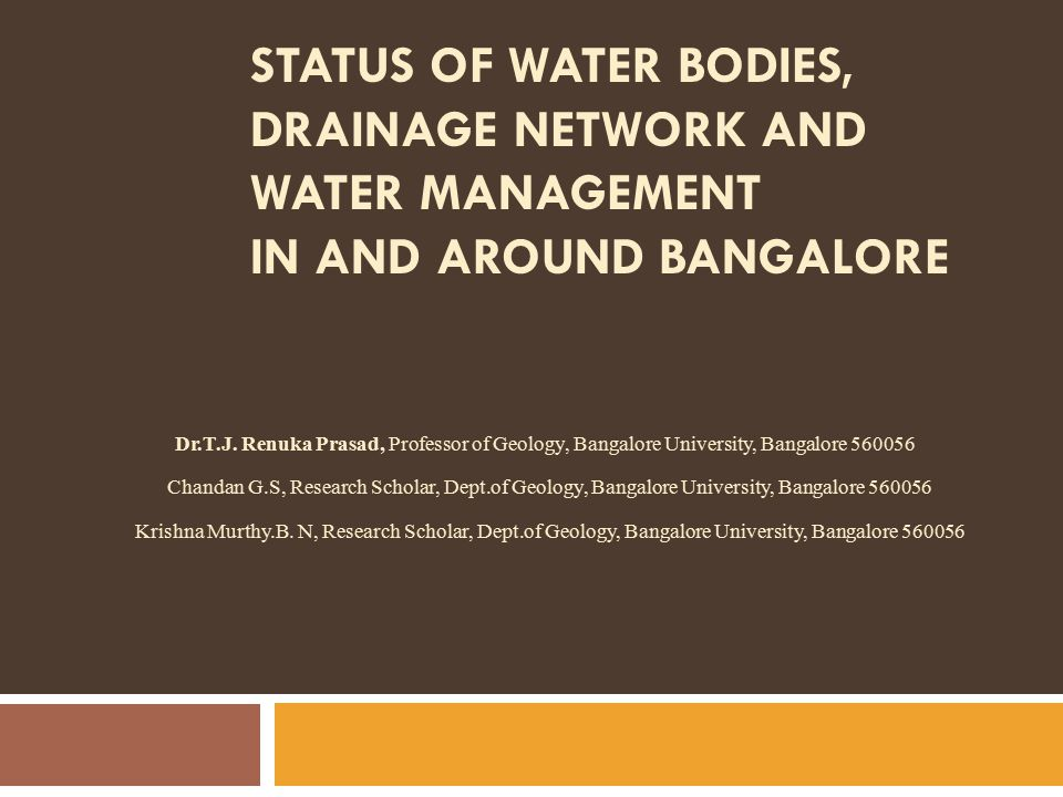 STATUS OF WATER BODIES, DRAINAGE NETWORK AND WATER MANAGEMENT IN AND AROUND BANGALORE Dr.T.J.