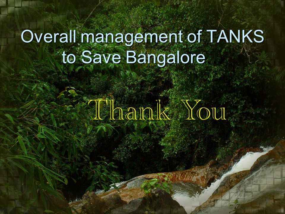 Thank You Overall management of TANKS to Save Bangalore…