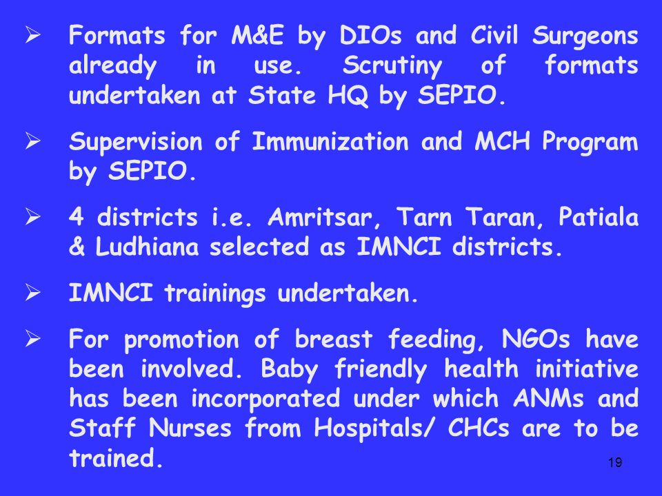 18 CHILD HEALTH INTERVENTIONS  Reducing early neonatal and neonatal deaths through home based and institutional care of the new born by creating awareness generation and inter-personal communication with special focus on management of hypothermia, asphyxia and infections of the new born.