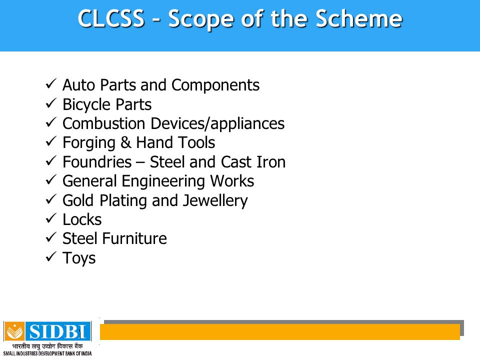 CLCSS – Scope of the Scheme Auto Parts and Components Bicycle Parts Combustion Devices/appliances Forging & Hand Tools Foundries – Steel and Cast Iron General Engineering Works Gold Plating and Jewellery Locks Steel Furniture Toys
