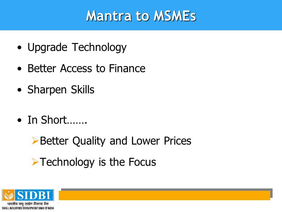 Mantra to MSMEs Upgrade Technology Better Access to Finance Sharpen Skills In Short…….