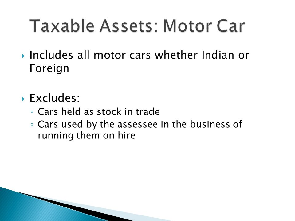  Includes all motor cars whether Indian or Foreign  Excludes: ◦ Cars held as stock in trade ◦ Cars used by the assessee in the business of running them on hire
