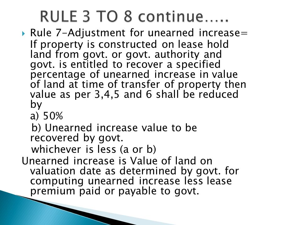  Rule 7-Adjustment for unearned increase= If property is constructed on lease hold land from govt.
