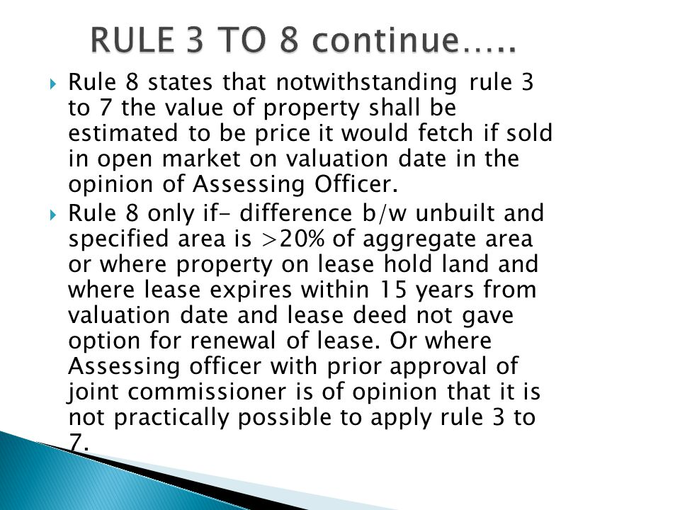  Rule 8 states that notwithstanding rule 3 to 7 the value of property shall be estimated to be price it would fetch if sold in open market on valuation date in the opinion of Assessing Officer.
