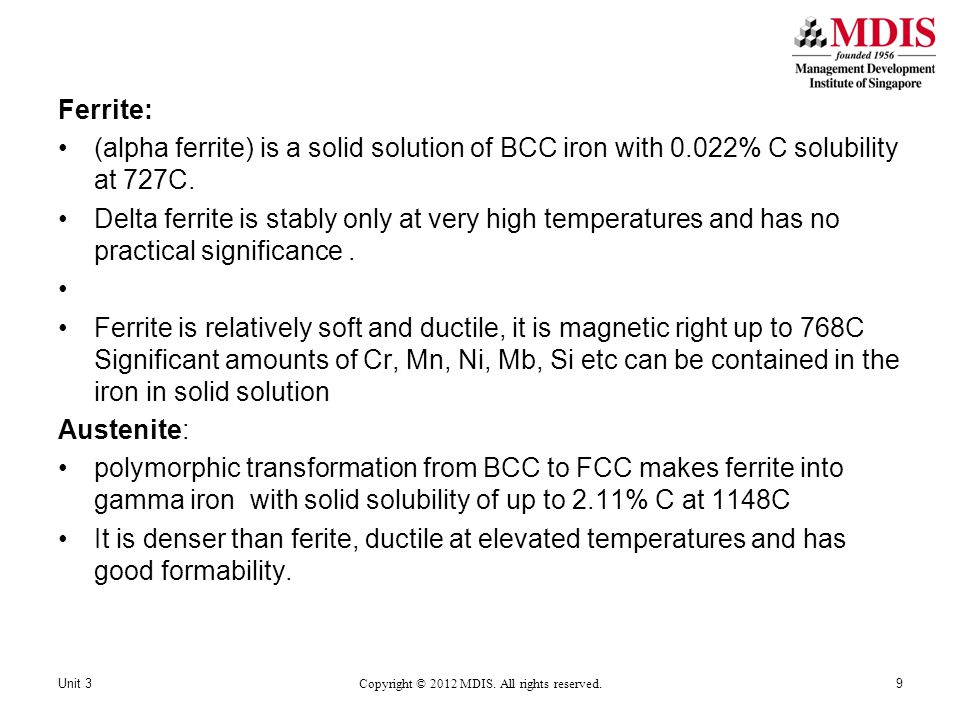 Ferrite: (alpha ferrite) is a solid solution of BCC iron with 0.022% C solubility at 727C.
