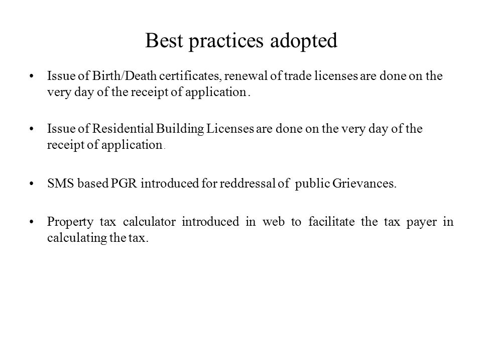 Best practices adopted Issue of Birth/Death certificates, renewal of trade licenses are done on the very day of the receipt of application.