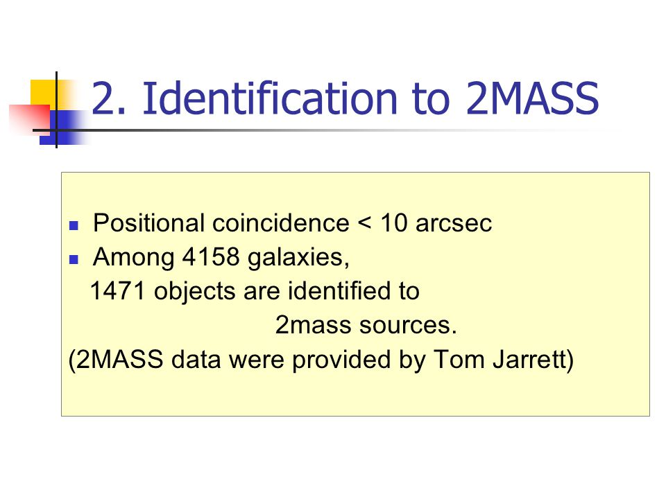 2. Identification to 2MASS Positional coincidence < 10 arcsec Among 4158 galaxies, 1471 objects are identified to 2mass sources. (2MASS data were prov