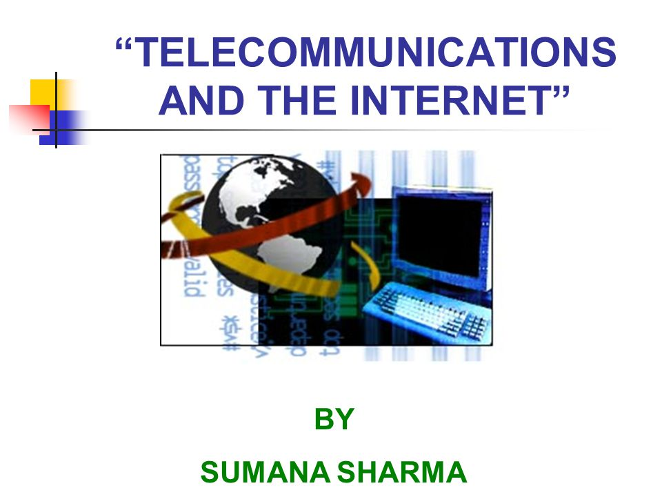 """""""TELECOMMUNICATIONS AND THE INTERNET"""" BY SUMANA SHARMA"""