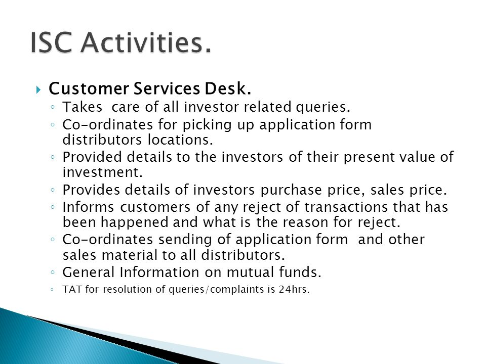  Customer Services Desk. ◦ Takes care of all investor related queries.