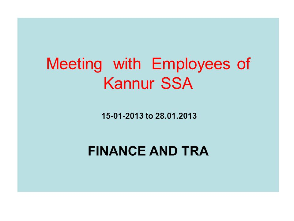 Meeting with Employees of Kannur SSA 15-01-2013 to 28.01.2013 FINANCE AND TRA